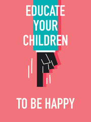 Words EDUCATE YOUR CHILDREN TO BE HAPPY