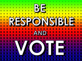 Be Responsible and Vote sign with crosses and multicolor backgro