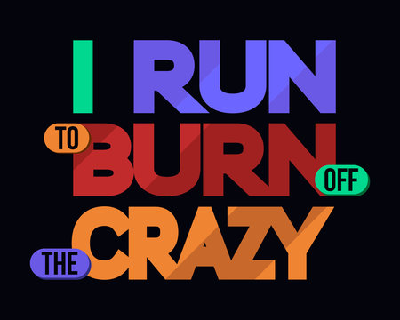 I Run To Burn Off Crazy, T-shirt Typography Graphics, Vector