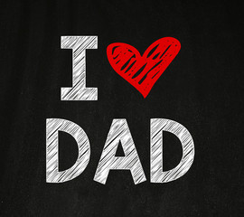 I Love Dad, written with Chalk on Blackboard