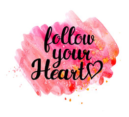Follow your heart.  Hand drawn watercolor inspiration quote.