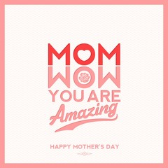 Mom You Are Amazing,Typographical Background For Mothers Day