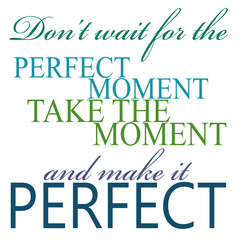 Take The Moment And Make It Perfect Quote