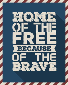 "Quote Typographical ""Home of the free because of the brave"" For 4th of July Independence day"