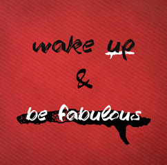Wake up and be fabulous, Inspiration quote, positive motivation