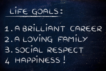 life goals: career, family, respect, happiness