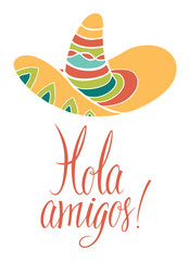 Hola amigos. Card with calligraphy and bright colored sombrero