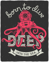 "Octopus wearing a diving helmet. Vintage print for t-shirt with slogan ""Born to dive deep into the sea"""
