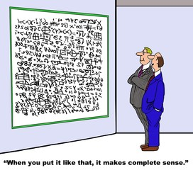 Business cartoon showing two businessmen looking at complex writing on a whiteboard.  One man says, 'when you put it like that, it makes complete sense'.