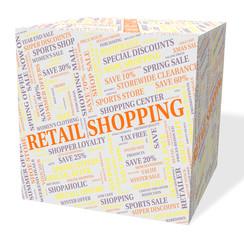 Retail Shopping Indicates Promotion Consumer And Consumerism