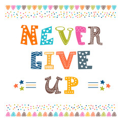Never give up. Inspirational typographic quote