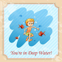 You're in deep water