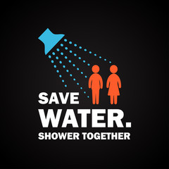 Save water. Shower Together. - funny inscription template