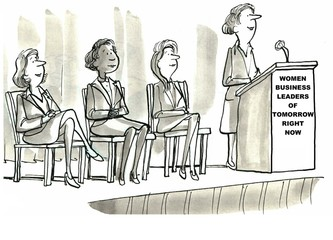 Business cartoon showing four businesswomen sitting on a stage and one speaking.  Sign reads, 'Women business leaders of tomorrow right now'.