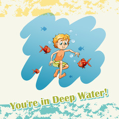 You are in deep water