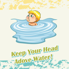 Keep your head above water