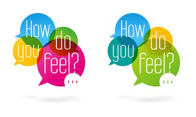 How do you feel ?