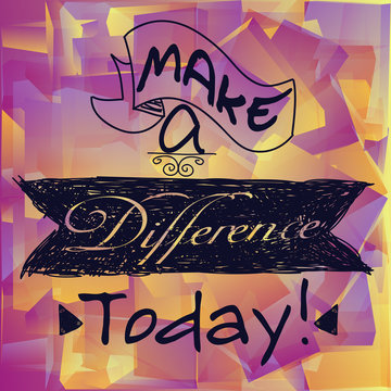 Motivational short phrase - Make a difference today.