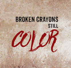 Broken crayons still color : positive quotation