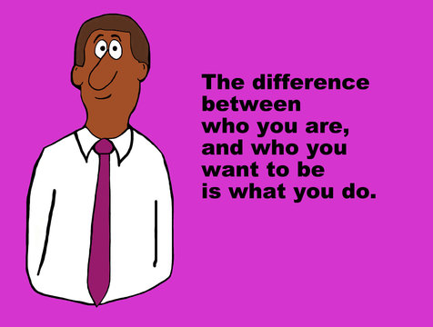 Business image showing an african american businessman and the words, 'The difference between who you are, and who you want to be is what you do'.
