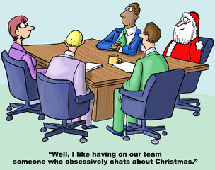 """Christmas and business cartoon showing Santa Claus in a team meeting.  Businesswoman says, """"Well, I like having on our team someone who obsessively chats about Christmas""""."""