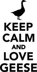 Keep calm and love geese