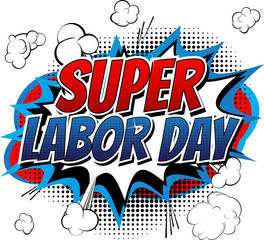 Super Labor Day - Comic book style word on white background.