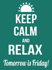 Keep calm and relax, tomorrow is friday poster