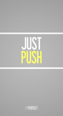 JUST - PUSH - YOURSELF