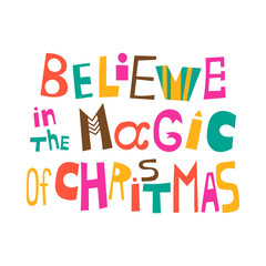 Believe in the magic of Christmas. Christmas greeting. Lettering