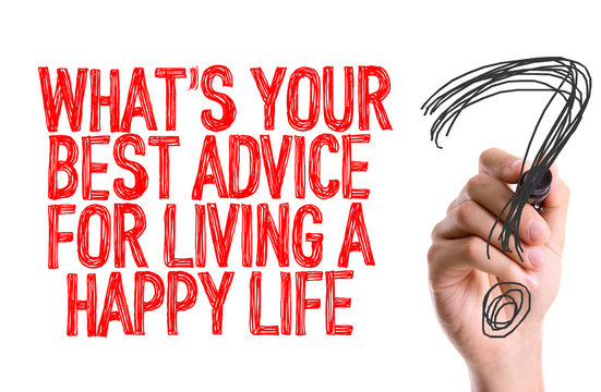 Hand with marker writing: Whats Your Best Advice For Living a Happy Life?