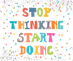 Stop thinking start doing. Inspirational quote. Motivational cut
