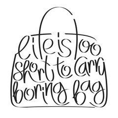 Fashion quote in bag silhouette, life is too short to carry boring bag, bag typography, bag calligraphy, fashion typography, fashion calligraphy, fashion encyclopedia, fashion history.