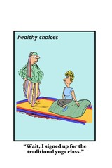 """Business and medical cartoon, Healthy Choices, showing a woman saying, """"Wait, I signed up for the traditional yoga class'."""