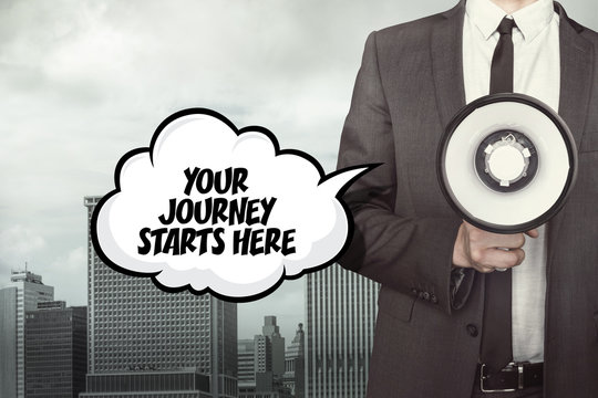 Your journey starts here text on speech bubble with businessman