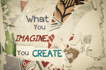 Inspirational message - What You Imagine You Create