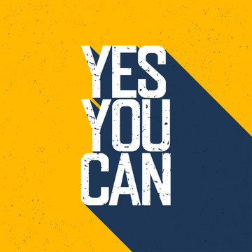 """Motivational poster with lettering """"Yes You Can"""". Shadows, on ye"""