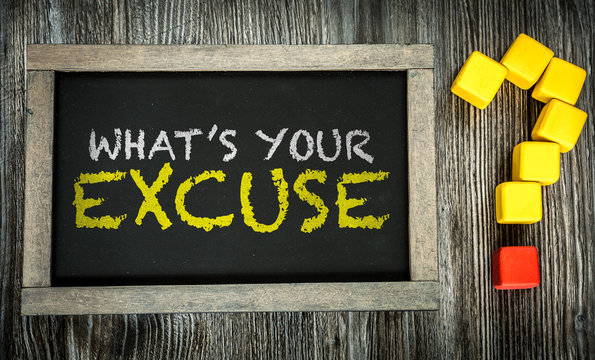 Whats Your Excuse? written on chalkboard