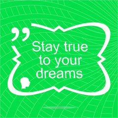 Stay true to your dreams. Inspirational motivational quote. Simple trendy design. Positive quote