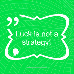 luck is not strategy. Inspirational motivational quote. Simple trendy design. Positive quote