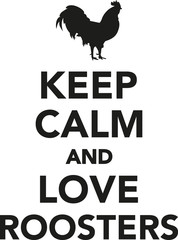 Keep calm and love roosters