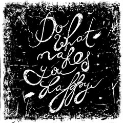 """Vintage hand drawn lettering quote """"Do what makes you happy"""" on grunge background. Retro vector illustration. Design, retro card, print, t-shirt, postcard"""