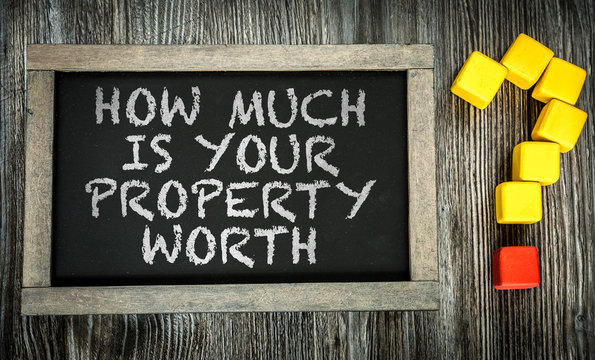 How Much is Your Property Worth? written on chalkboard