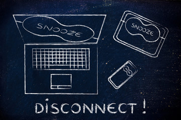 laptop, phone & tablet with eye mask: disconnect!