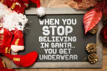 When You Stop Believing In Santa... You Get Underwear