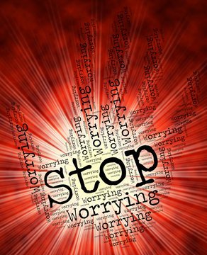 Stop Worrying Shows Ill At Ease And Fretful