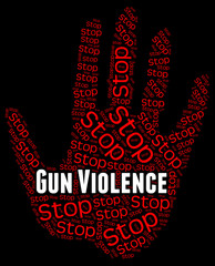 Stop Gun Violence Represents Brute Force And Brutality