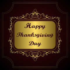 Happy Thanksgiving day. Congratulation on gold vintage calligraphic background. Hand drawn inscription text. Holidays lettering for invitation and greeting card, prints, posters. Vector illustration