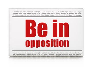 Politics concept: newspaper headline Be in Opposition