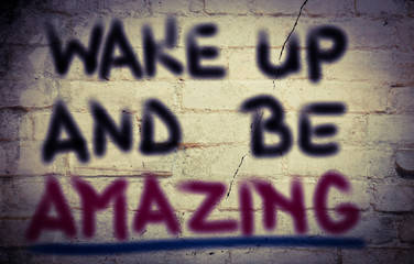 Wake Up And Be Amazing Concept